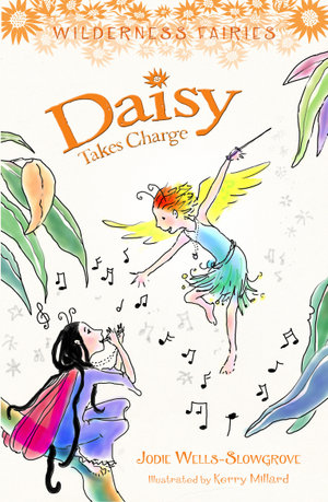 Daisy Takes Charge : Wilderness Fairies (Book Three) - Jodie Wells-Slowgrove