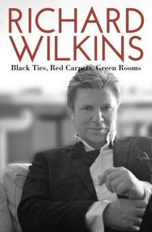 Black Ties, Red Carpets, Green Rooms - Richard Wilkins