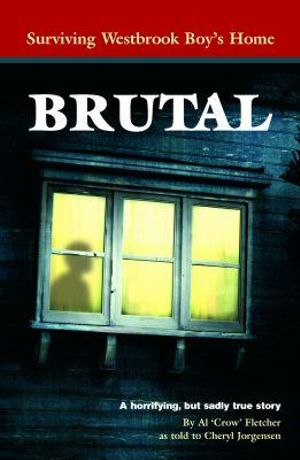 Brutal :  Surviving Westbrook Boys' Home - Al Fletcher