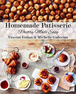 Homemade Patisserie : Pastry Made Easy - Vincent Gadan