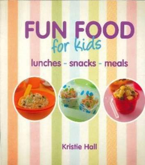 Fun Food for Kids : Lunches, Snacks, Meals - New Holland Publishers