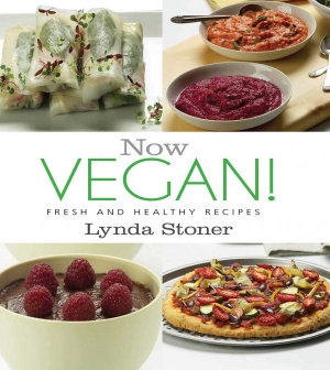 Now Vegan! : Fresh and Healthy Recipes - Lynda Stoner