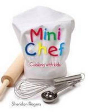 Mini Chef : Cooking with Kids - Sheridan Rogers