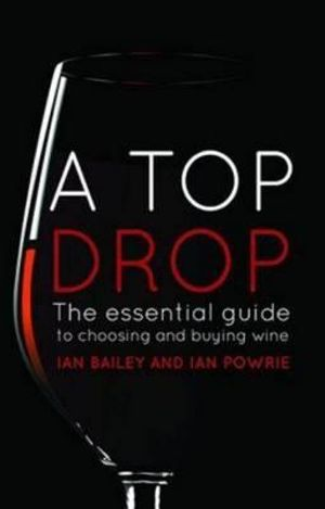 A Top Drop : Updated Edition: the Essential Guide to Choosing and Buying Wine - Ian Bailey