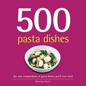 500 Pasta Dishes : The Only Pasta Compendium You'll Ever Need - Valentina Sforza