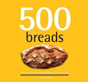 500 Breads : The Only Compendium of Bread Recipes You'll Ever Need - Carol Beckerman