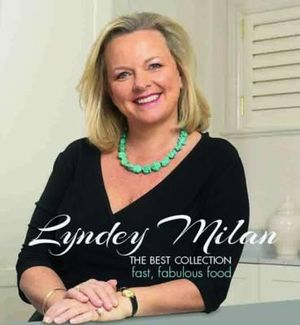Lyndey Milan : The Best Collection : Fast, Fabulous Food - Lyndey Milan