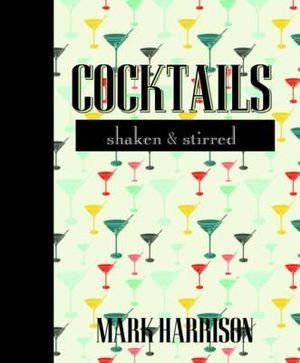 Cocktails : Shaken and Stirred - Mark Harrison
