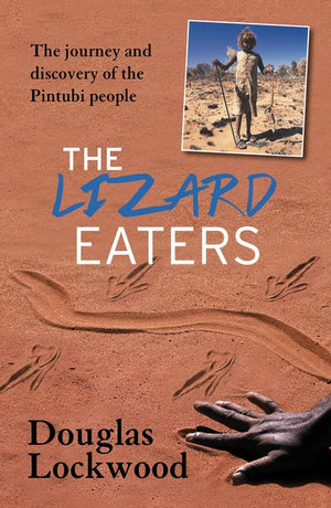 The Lizard Eaters : The Journey and Discovery of the Pintubi People - Douglas Lockwood