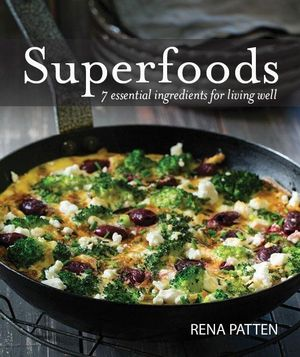 Superfoods : 7 essential ingredients for living well - Rena Pattern