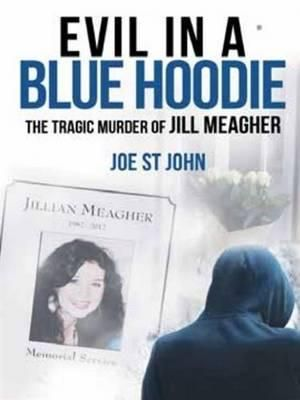 Evil in a Blue Hoodie : The Tragic Murder of Jill Meaqgher - Dr. Joe St. John
