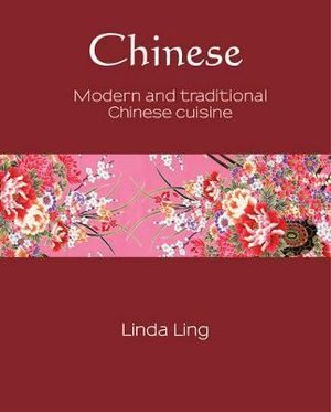 Chinese : Modern and Traditional Chinese Cuisine : Silk Series : Book 6 - Linda Ling