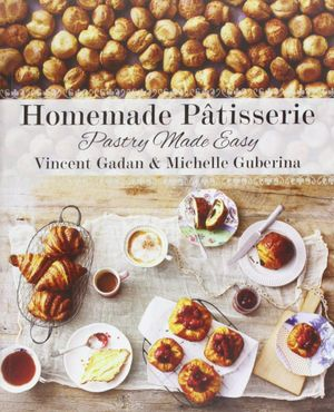 Homemade Patisserie : Pastry Made Easy -  Vincent Gardan