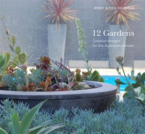 12 Gardens : Creative Designs for the Australian Climate - Neil Delmage