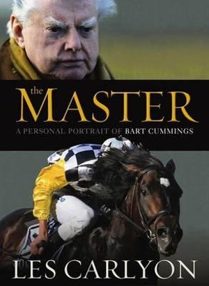 The Master : A Personal Portrait of Bart Cummings - Les Carlyon