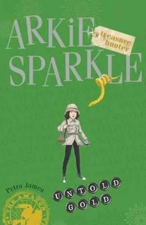 Untold Gold : Arkie Sparkle Treasure Hunter Series : Book 5 - Petra James