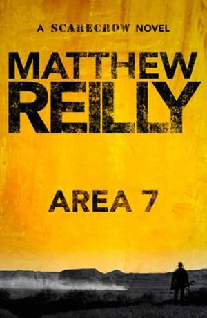 Area 7 : A Scarecrow Novel : Book 2 - Matthew Reilly