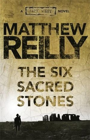 The Six Sacred Stones : Jack West Jr. : Book 2 - Matthew Reilly