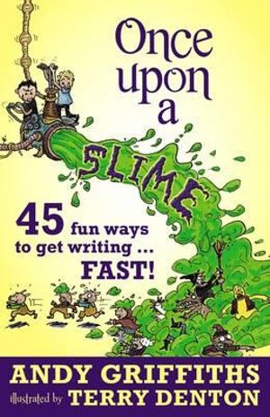 Once Upon a Slime : 45 Fun Ways to Get Writing Fast! - Andy Griffiths