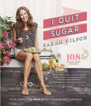 I Quit Sugar : The Complete Plan and Recipe Book - Sarah Wilson