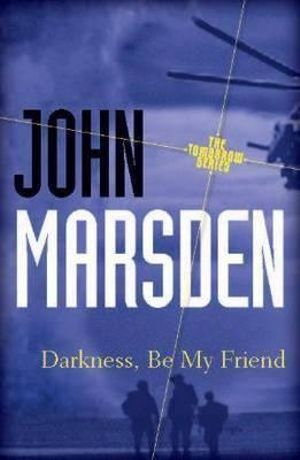 Darkness, Be My Friend 20th Anniversary Edition : The Tomorrow Series : Book 4 - John Marsden