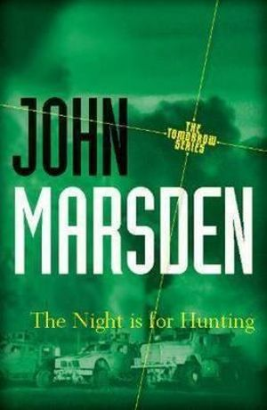 The Night is for Hunting 20th Anniversary Edition : The Tomorrow Series : Book 6 - John Marsden