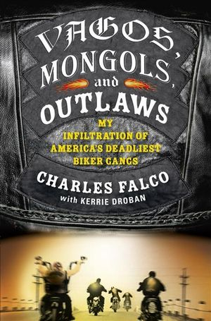 Vagos, Mongols and Outlaws - Charles Falco