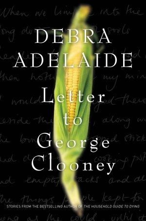 Letter to George Clooney - Debra Adelaide