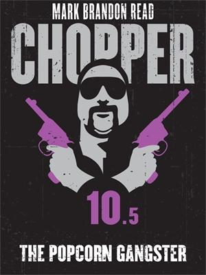 Chopper 10.5 : The Popcorn Gangster - Mark Brandon Read