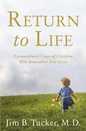 Return to Life : Extraordinary Cases of Children Who Remember Past Lives - Jim B. Tucker