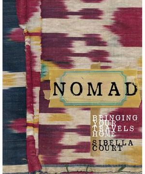 Nomad : Bringing Your Travels Home - Sibella Court