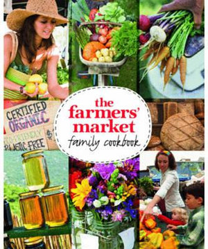 The Farmers' Market Family Cookbook - Murdoch Books Test Kitchen