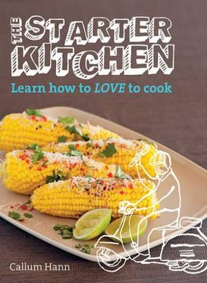 The Starter Kitchen : Learn How to Love to Cook - Callum Hann