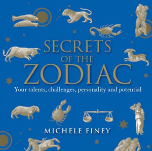 Secrets of the Zodiac : Your Talents, Challenges, Personality and Potential - Finey Michele
