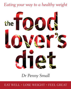 The Food Lover's Diet : Eating your way to a healthy weight - Penny Small
