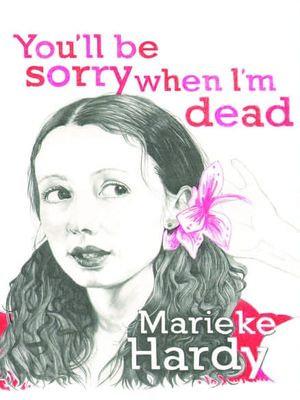 You'll Be Sorry When I'm Dead - Marieke Hardy