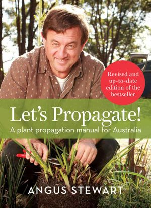 Let's Propagate! : A Plant Propagation Manual for Australia - Angus, M.a . Stewart