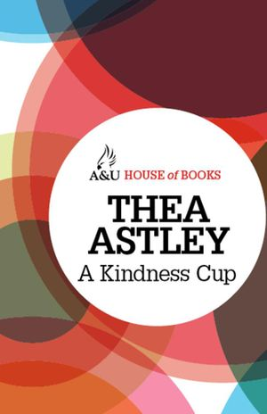 A Kindness Cup - Thea Astley