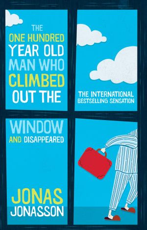 The One Hundred-Year-Old Man Who Climbed Out The Window And Disappeared - Jonas Jonasson