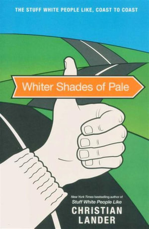 Whiter Shades of Pale : The Stuff White People Like, Coast to Coast - Christian Lander