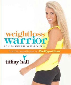 Weightloss Warrior :  How to Win the Battle Within - Tiffiny Hall