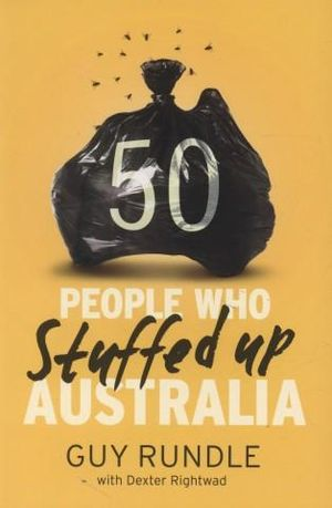 50 People Who Stuffed Up Australia - Guy Rundle
