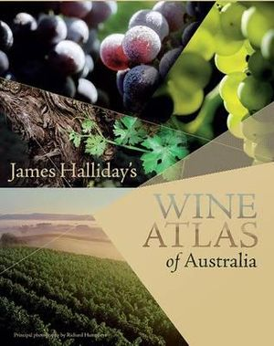 James Halliday's Wine Atlas of Australia - James Halliday