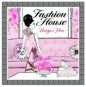 Fashion House : Illustrated Interiors from the Icons of Style - Megan Hess