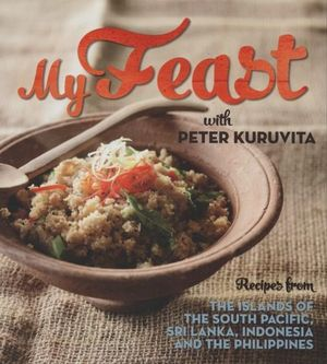 My Feast  : Recipes from the South Pacific, Sri Lanka, Indonesia and The Phillipines - Peter Kuruvita
