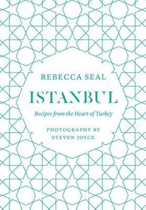 Istanbul : Recipes from the Heart of Turkey - Rebecca Seal