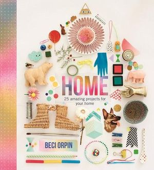 Home  : 25 Amazing Projects for Your Home - Beci Orpin