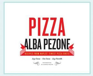 Pizza : Recipes from the Finest Pizza Chefs in Naples - Alba Pezone