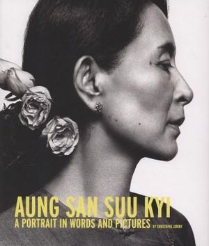 Aung San Suu Kyi : A Portrait in Words and Pictures - Christophe Loviny