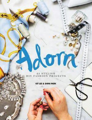 Adorn : 25 Stylish DIY Fashion Projects - Kit Lee